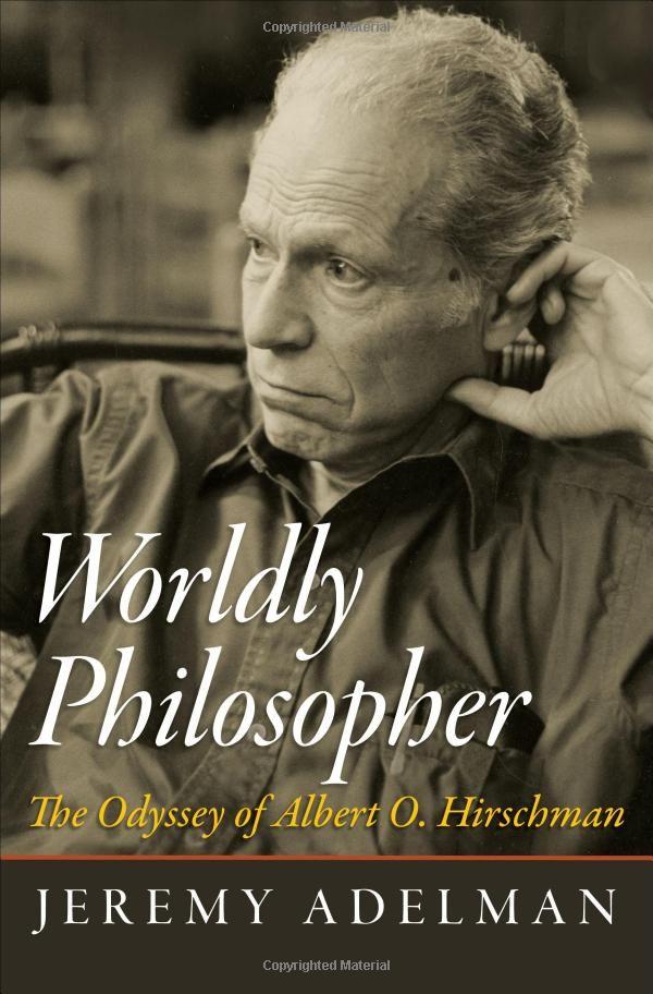 Worldly Philosopher: The Odyssey of Albert O. Hirschman: Jeremy Adelman: 9780691163499: Amazon.com: Books