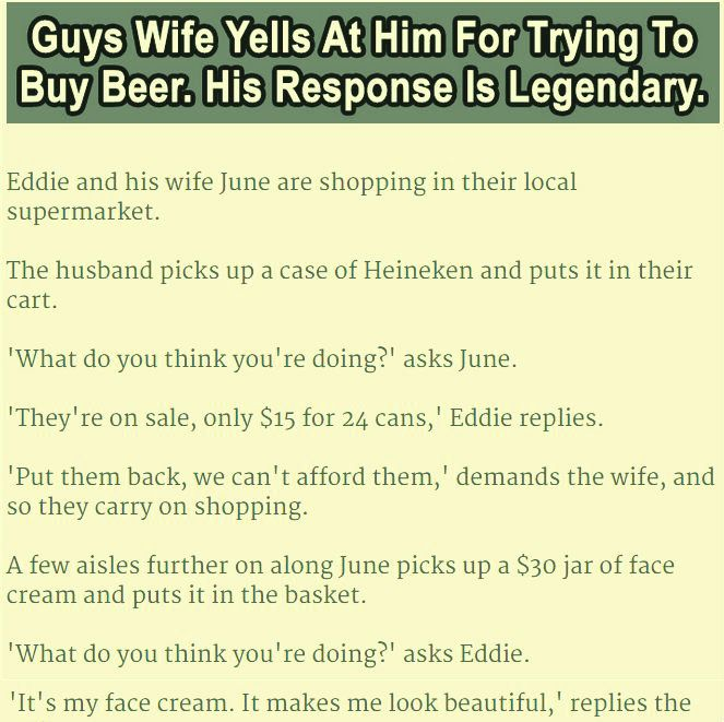 HUSBAND WIFE JOKES GUYS WIFE YELLS AT HIM FOR TRYING TO BUY BEER. HIS RESPONSE IS LEGENDARY.