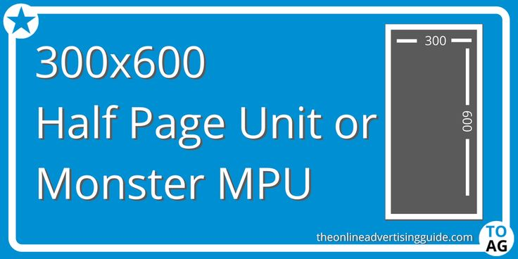 The 300×600 ad unit is an IAB standard ad unit with the dimensions of 300 pixels wide by 600 pixels tall. 300×600 ads are also known as a Monster MPU, Half Page Unit (HPU) or Filmstrip.
