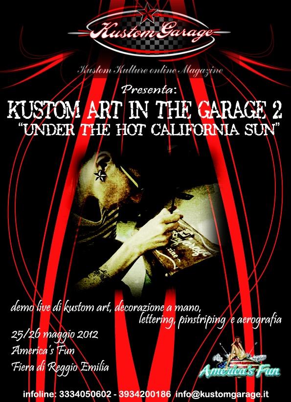 """""""Kustom Art In The garage #2: Under the Hot California Sun""""  26 e 27 Maggio 2012, America's Fun, Reggio Emilia.   Siamo alla ricerca di artisti che abbiano voglia di venire a fare un po' d'arte con noi!  Per info e per sapere come partecipare... vabbè insomma, leggete il flyer!"""