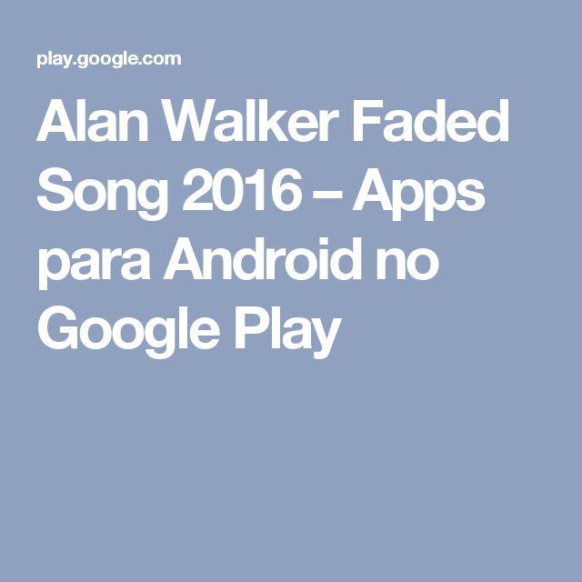 Alan Walker Faded Song 2016 – Apps para Android no Google Play