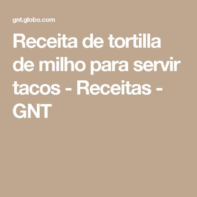Receita de tortilla de milho para servir tacos - Receitas - GNT