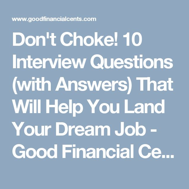 Don't Choke! 10 Interview Questions (with Answers) That Will Help You Land Your Dream Job - Good Financial Cents