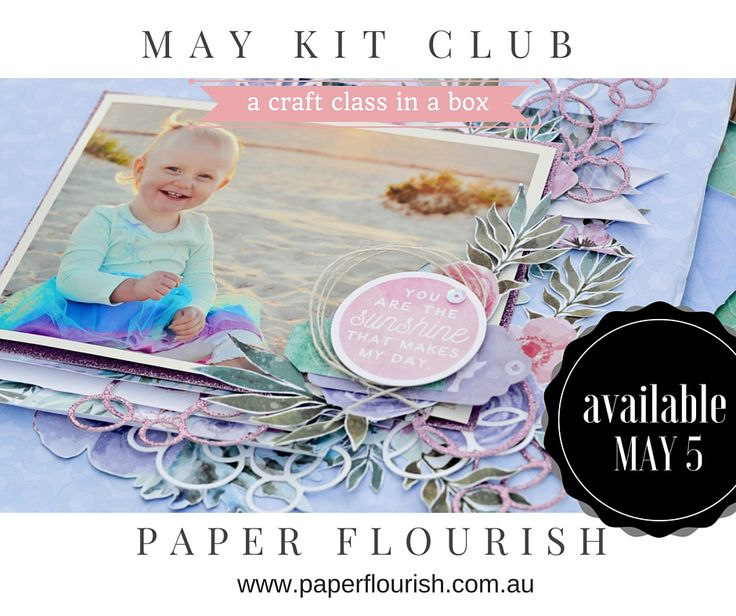 May Kit Club - $49,95 + Postage   May Kit Club $49.95 + Postage Paper Flourish Kit Club is a Craft Class in a Box. Everything you need to create a minimum of 4 layouts and 6 cards! Full colour step by step instructions are included.
