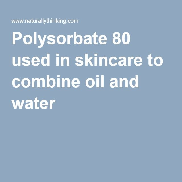 Polysorbate 80 used in skincare to combine oil and water