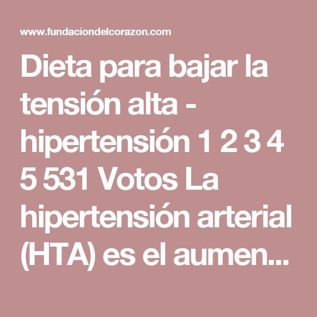 Dieta para bajar la tensión alta - hipertensión 1 2 3 4 5 531 Votos La hipertensión arterial (HTA) es el aumento de la presión arterial de forma crónica con valores iguales o superiores a 140 mm de Hg (mercurio) de presión sistólica y 90 mm de Hg de presión diastólica. La HTA es un factor de riesgo cardiovascular. La presión arterial se puede elevar sin una causa previa conocida, por algunas enfermedades (endocrinas, renales...), por el consumo de algunos fármacos. Otras causas son el abuso…
