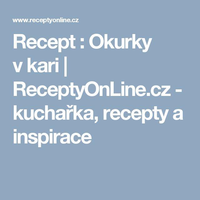 Recept : Okurky vkari | ReceptyOnLine.cz - kuchařka, recepty a inspirace