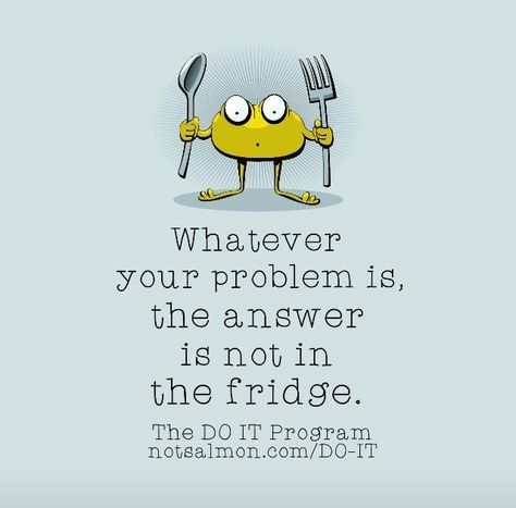Whatever your problem is, the answer is not in the fridge. Yeah baby, this is totally #WildlyAlive! #selflove #fitness #health #nutrition #weight #loss LEARN MORE → www.WildlyAliveWeightLoss.c