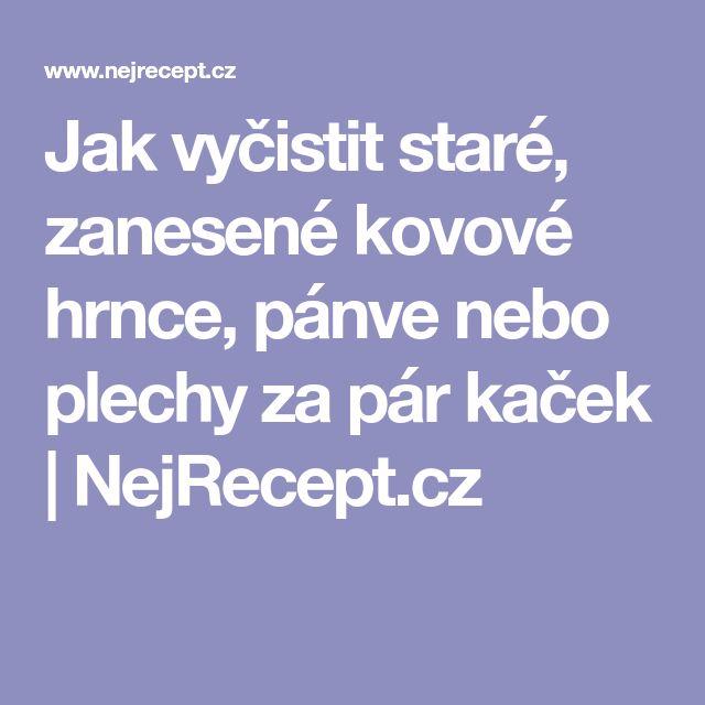 Jak vyčistit staré, zanesené kovové hrnce, pánve nebo plechy za pár kaček   NejRecept.cz