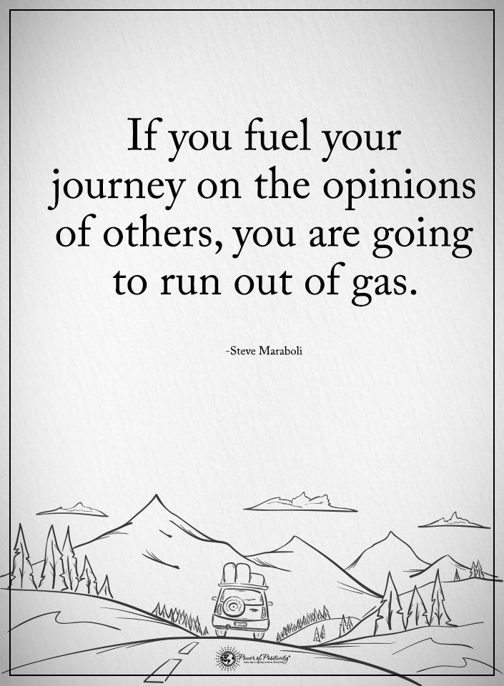 If you fuel your journey on the opinions of others, you are going to run out of gas. - Steve Maraboli #powerofpositivity #positivewords #positivethinking #inspirationalquote #motivationalquotes #quotes #life #love #hope #faith #respect #fuel #journey #opinions