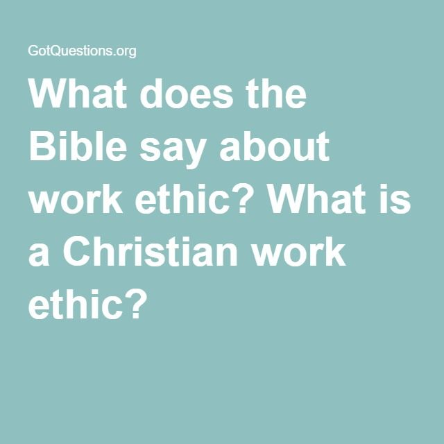 What does the Bible say about work ethic? What is a Christian work ethic?
