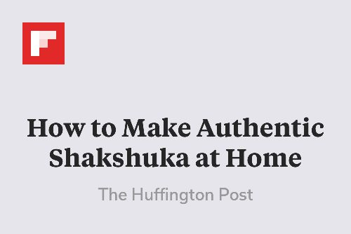 How to Make Authentic Shakshuka at Home http://flip.it/3Gfqm