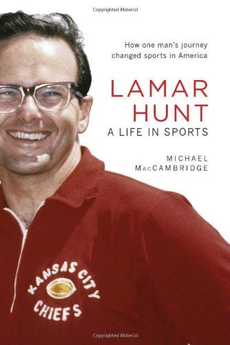 Lamar Hunt: A Life in Sports by Michael MacCambridge