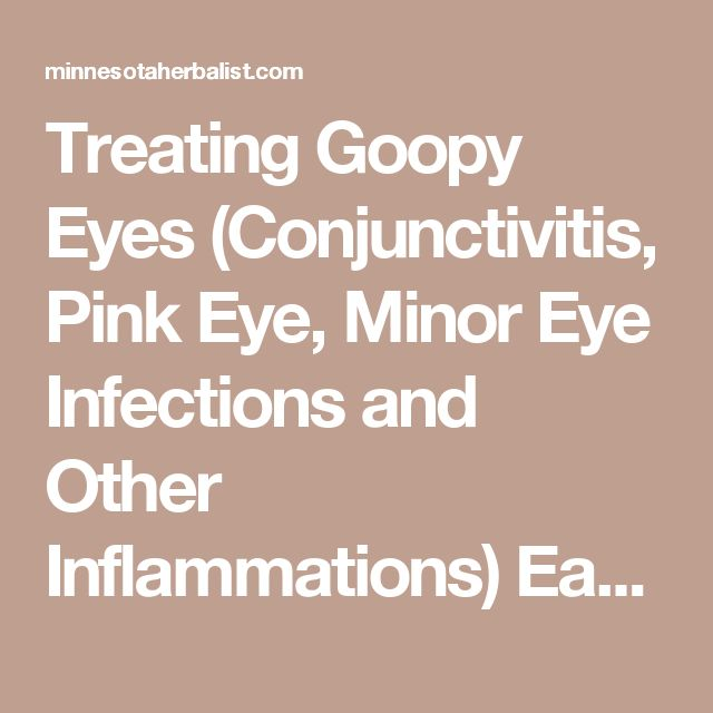 Treating Goopy Eyes (Conjunctivitis, Pink Eye, Minor Eye Infections and Other Inflammations) Easily with Herbs  