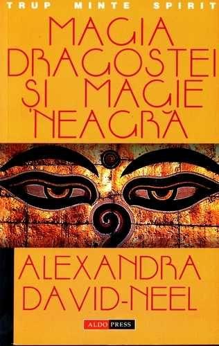 Alexandra David-Neel - Magia dragostei şi magie neagră