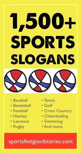 Good sports slogans to use for team apparel, locker room signs, coach's communications (e.g. emails) or team programs.  Sports include: baseball, basketball, football, hockey, lacrosse, rugby, tennis, golf, cross country, softball, cheerleading, swimming and more.