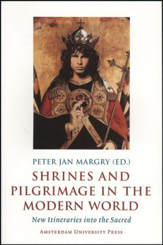 Shrines and Pilgrimage in the Modern World: New Itineraries into the Sacred by Peter Jan Margry