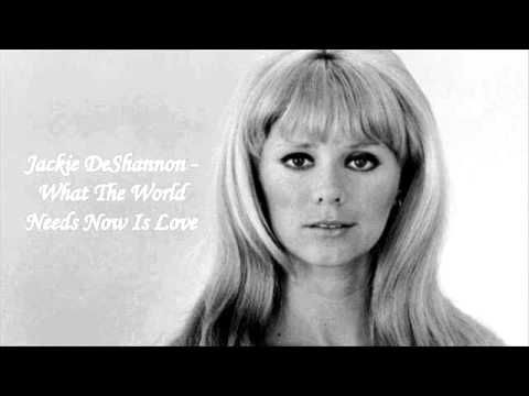 Jackie DeShannon,  What The World Needs Is Love.  Just heard it on the radio for the first time and I love the message of it!