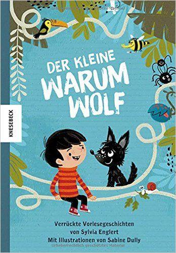 Der kleine Warumwolf: Verrückte Vorlesegeschichten von Sylvia Englert: Amazon.de: Sylvia Englert, Sabine Dully: Bücher
