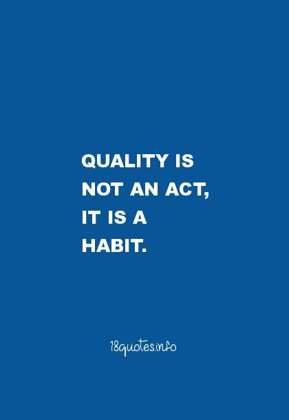Motivational Quotes Quality is not an act, it is a habit.