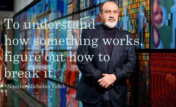 """""""To understand how something works, figure out how to break it."""" - Nassim Nicholas Taleb, as shared by Marie-Lynn Richard"""