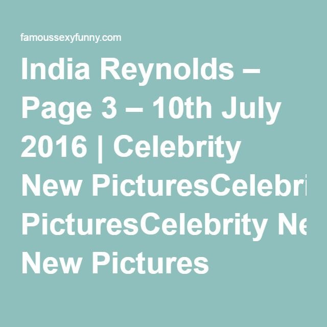 India Reynolds – Page 3 – 10th July 2016 | Celebrity New PicturesCelebrity New Pictures