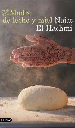 Madre de leche y miel, de Najat El Hachmi. Entre dos mundos: la vida de una mujer nacida en el Rif que se ve obligada a emigrar sola con su hija de ocho años.