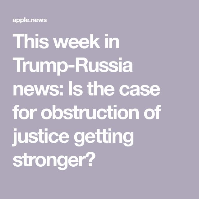 This week in Trump-Russia news: Is the case for obstruction of justice getting stronger?