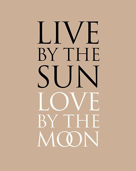 Live By The Sun Love By The Moon Loves Words Quotes Sun Quotes