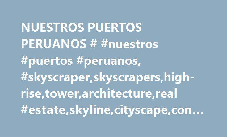 NUESTROS PUERTOS PERUANOS # #nuestros #puertos #peruanos, #skyscraper,skyscrapers,high-rise,tower,architecture,real #estate,skyline,cityscape,construction,cities,infrastructure,bridge http://kenya.nef2.com/nuestros-puertos-peruanos-nuestros-puertos-peruanos-skyscraperskyscrapershigh-risetowerarchitecturereal-estateskylinecityscapeconstructioncitiesinfrastructurebridge/  # MATARANI El puerto que mпїЅs se estпїЅ modernizando y mпїЅs estпїЅ creciendo. Es el пїЅnico concesionado, y lo opera…