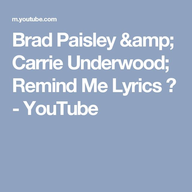 Brad Paisley & Carrie Underwood; Remind Me Lyrics ♥ - YouTube