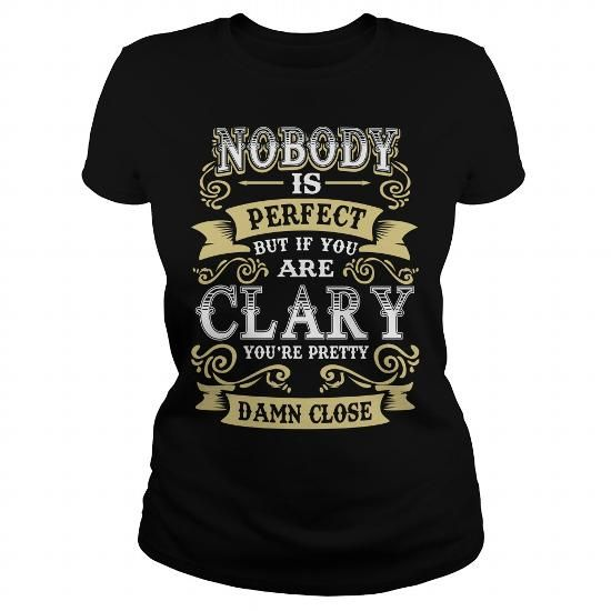 Awesome Tee CLARY shirt  Nobody is perfect But if you are CLARY youre pretty damn close  CLARY Tee Shirt CLARY Hoodie CLARY Family CLARY Tee CLARY Name Shirts & Tees