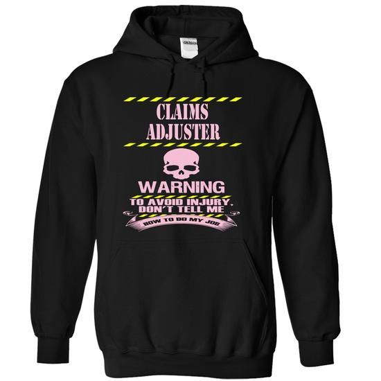 CLAIMS ADJUSTER WARNING T Shirts, Hoodie. Shopping Online Now ==► https://www.sunfrog.com/Funny/CLAIMS-ADJUSTER--WARNING-7274-Black-7181807-Hoodie.html?41382