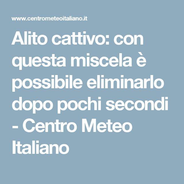 Alito cattivo: con questa miscela è possibile eliminarlo dopo pochi secondi - Centro Meteo Italiano