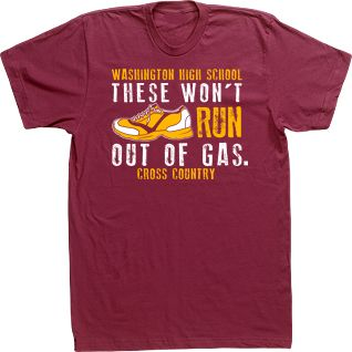 Cross COuntry T-shirts HIgh School Custom Tees Running Tshirts These Won't Run Out Of Gas. Shoe