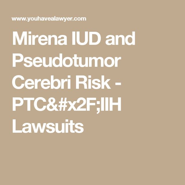 Mirena IUD and Pseudotumor Cerebri Risk - PTC/IIH Lawsuits