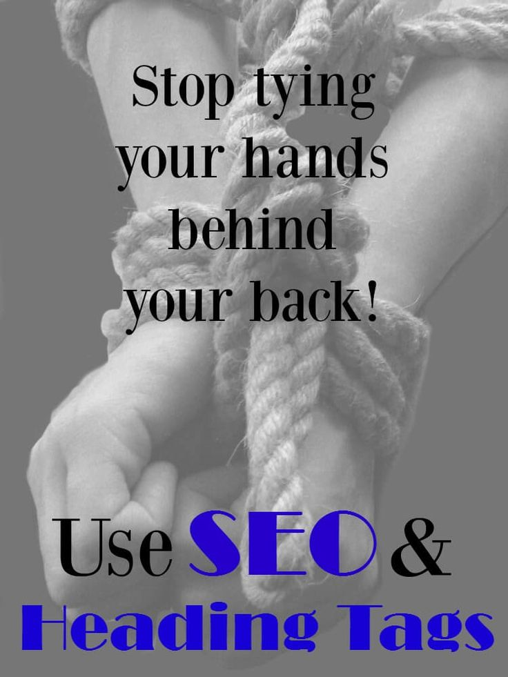 Stop tying your hands behind your back. Use SEO and Heading Tags.