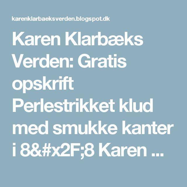 Karen Klarbæks Verden: Gratis opskrift Perlestrikket klud med smukke kanter i 8/8 Karen Klarbæk økobomuld