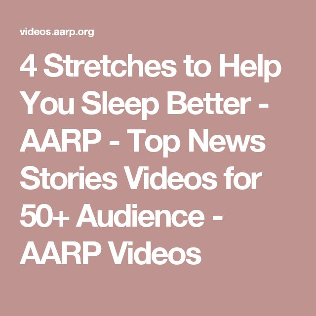 4 Stretches to Help You Sleep Better - AARP - Top News Stories Videos for 50+ Audience - AARP Videos