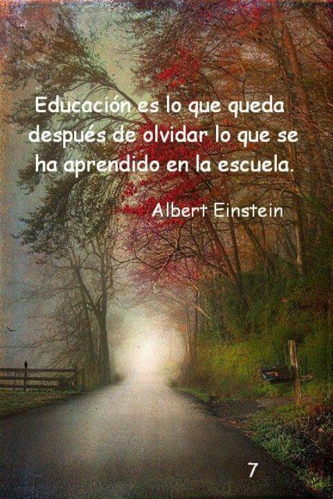 Education is what's left after you forget what is learned in school. Albert Einstein