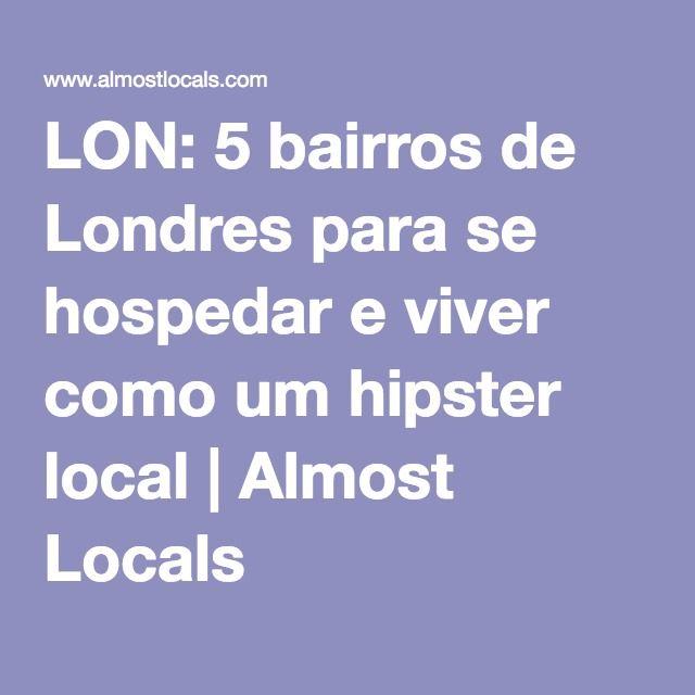 LON: 5 bairros de Londres para se hospedar e viver como um hipster local | Almost Locals