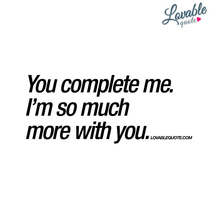 """You complete me. I'm so much more with you."" - One of the biggest signs of real love. When your partner completes you. #you #complete #me"