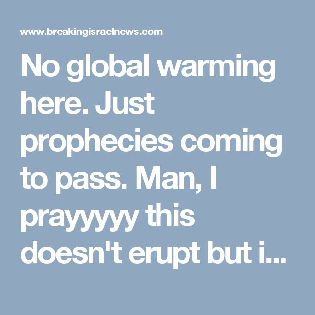"No global warming here. Just prophecies coming to pass. Man, I prayyyyy this doesn't erupt but if it does it fits right into the prophets sayings - I always believed it was nuclear but...  Recent Yellowstone Earthquakes ""Special Attribute to End of Days"", Declares Rabbi - Breaking Israel News 