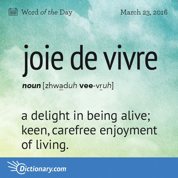 Dictionary.com's Word of the Day - joie de vivre - French. a delight in being alive; keen, carefree enjoyment of living.