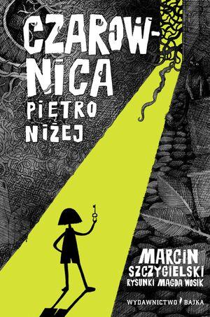 Czarownica piętro niżej - Marcin Szczygielski - Wydawnictwo Bajka - książki dla dzieci