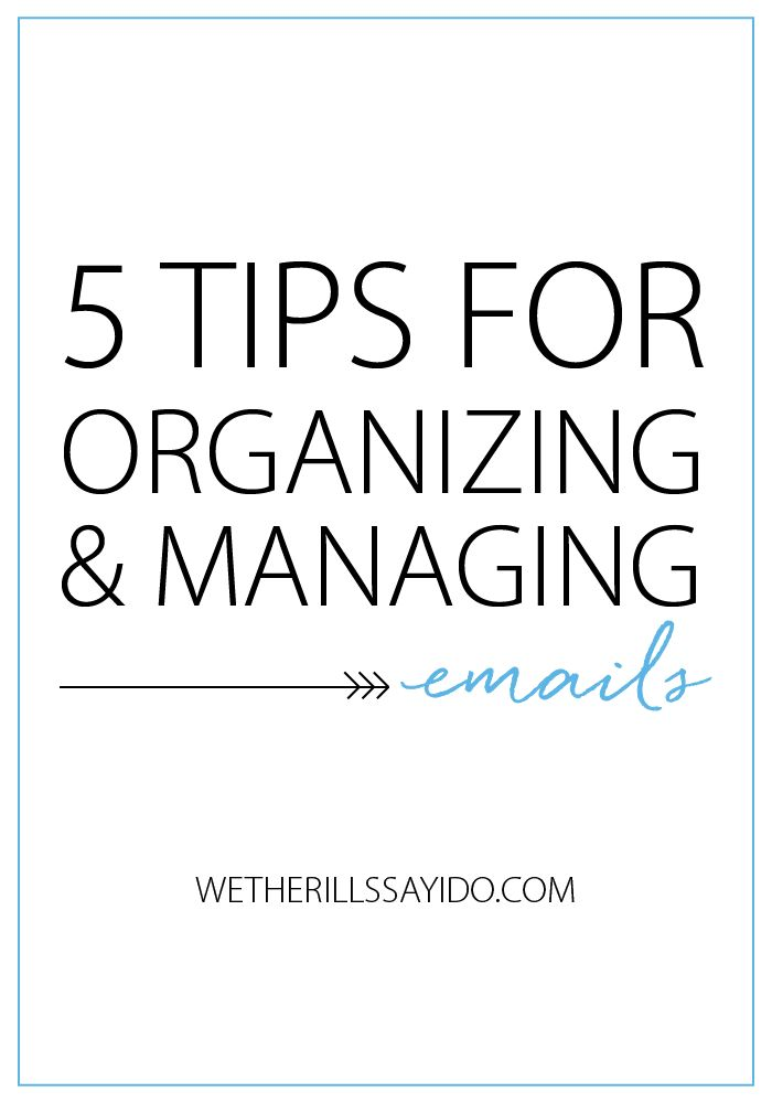 five tips for organizing and managing emails wetherills say i do
