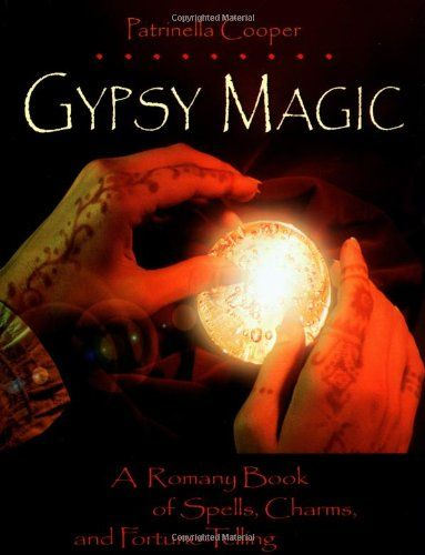 Gypsy Magic:  A Romany Book of Spells, Charms, and Fortune-Telling by Patrinella Cooper