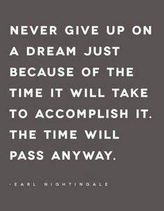 Never give up on a dream. Motivational quote