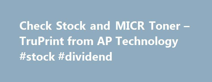 "Check Stock and MICR Toner – TruPrint from AP Technology #stock #dividend http://stock.remmont.com/check-stock-and-micr-toner-truprint-from-ap-technology-stock-dividend/  medianet_width = ""300"";   medianet_height = ""600"";   medianet_crid = ""926360737"";   medianet_versionId = ""111299"";   (function() {       var isSSL = 'https:' == document.location.protocol;       var mnSrc = (isSSL ? 'https:' : 'http:') + '//contextual.media.net/nmedianet.js?cid=8CUFDP85S' + (isSSL ? '&https=1' : '')…"