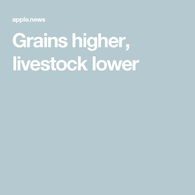 Grains higher, livestock lower